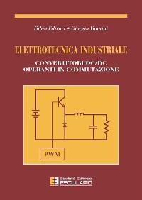 Cover Elettronica industriale. Convertitori DC/DC operanti in commutazione
