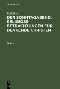 Cover Karl Zittel: Der Sonntagabend: Religiöse Betrachtungen für denkende Christen. Band 1