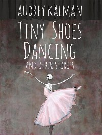 Cover Tiny Shoes Dancing and Other Stories