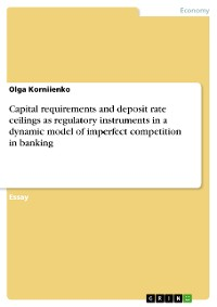 Cover Capital requirements and deposit rate ceilings as regulatory instruments in a dynamic model of imperfect competition in banking