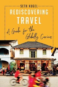 Cover Rediscovering Travel: A Guide for the Globally Curious