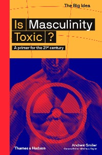 Cover Is Masculinity Toxic?: A Primer for the 21st Century (The Big Idea Series)
