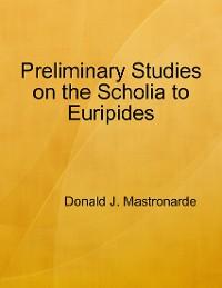 Cover Preliminary Studies On the Scholia to Euripides