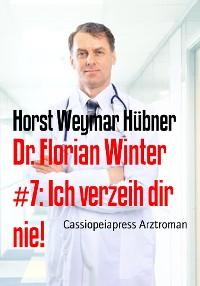 Cover Dr. Florian Winter #7: Ich verzeih dir nie!