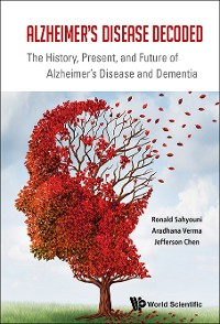 Cover Alzheimer's Disease Decoded: The History, Present, And Future Of Alzheimer's Disease And Dementia