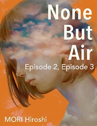 Cover None But Air: Episode 2, Episode 3
