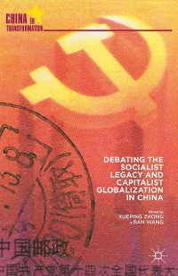 Cover Debating the Socialist Legacy and Capitalist Globalization in China