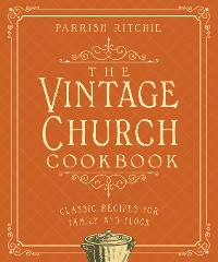 Cover The Vintage Church Cookbook: Classic Recipes for Family and Flock