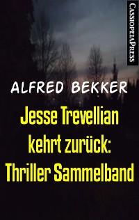 Cover Jesse Trevellian kehrt zurück: Thriller Sammelband