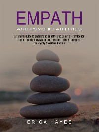 Cover Empath and Psychic Abilities: A Survival Guide to Understand Empathy and Gain Self-confidence (The Ultimate Survival Guide - Modern Life Strategies for Highly Sensitive People)