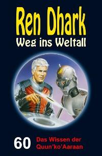 Cover Ren Dhark – Weg ins Weltall 60: Das Wissen der Quun'ko'Aaraan