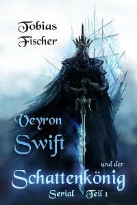 Cover Veyron Swift und der Schattenkönig: Serial Teil 1