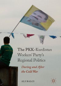 Cover The PKK-Kurdistan Workers' Party's Regional Politics