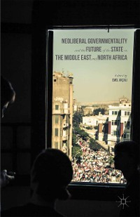 Cover Neoliberal Governmentality and the Future of the State in the Middle East and North Africa
