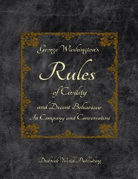 Cover George Washington's Rules of Civility and Decent Behaviour In Company and Conversation