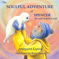 Cover The Soulful Adventure of Spencer, the Soft-hearted Seal