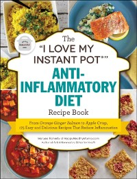 Cover &quote;I Love My Instant Pot(R)&quote; Anti-Inflammatory Diet Recipe Book