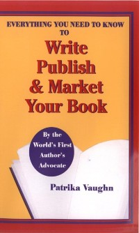 Cover Everything You Need to Know to Write, Publish and Market Your Book