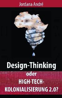 Cover Design-Thinking oder High-Tech-Kolonialisierung 2.0?