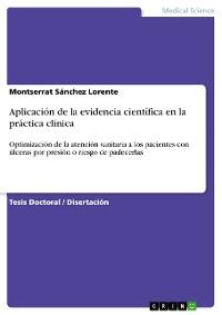 Cover Aplicación de la evidencia científica en la práctica clínica. Optimización de la atención sanitaria a los pacientes con úlceras por presión o riesgo de padecerlas