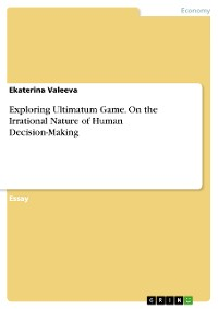 Cover Exploring Ultimatum Game. On the Irrational Nature of Human Decision-Making