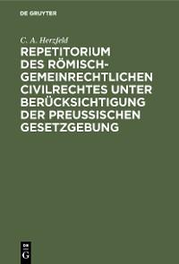 Cover Repetitorium des römisch-gemeinrechtlichen Civilrechtes unter Berücksichtigung der Preußischen Gesetzgebung