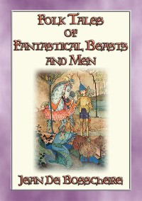 Cover FOLK TALES OF FANTASTIC BEASTS AND MEN - 24 Illustrated Folk and Fairy Tales
