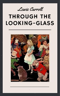 Cover Lewis Carroll: Through the Looking-Glass