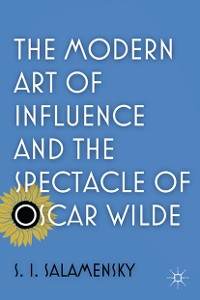 Cover The Modern Art of Influence and the Spectacle of Oscar Wilde
