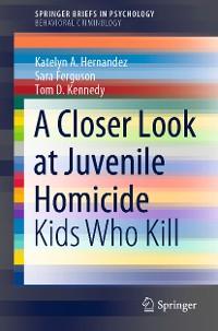 Cover A Closer Look at Juvenile Homicide