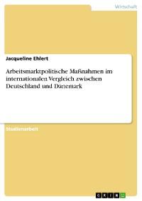 Cover Arbeitsmarktpolitische Maßnahmen im internationalen Vergleich zwischen Deutschland und Dänemark