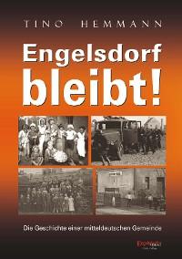 Cover Engelsdorf bleibt! Die Geschichte einer mitteldeutschen Gemeinde