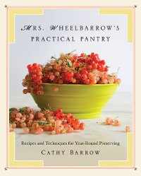 Cover Mrs. Wheelbarrow's Practical Pantry: Recipes and Techniques for Year-Round Preserving