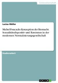 Cover Michel Foucaults Konzeption der Biomacht. Sexualitätsdispositiv und Rassismus in der modernen Normalisierungsgesellschaft