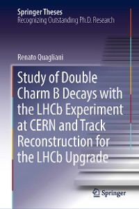 Cover Study of Double Charm B Decays with the LHCb Experiment at CERN and Track Reconstruction for the LHCb Upgrade