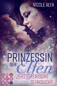 Cover Prinzessin der Elfen 3: Zerstörerische Sehnsucht