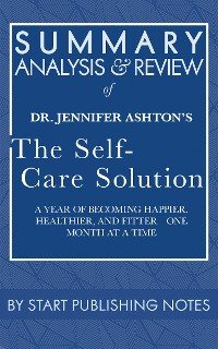 Cover Summary, Analysis, and Review of Jennifer Ashton's The Self-Care Solution: A Year of Becoming Happier, Healthier, and Fitter—One Month at a Time