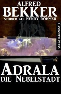 Cover Alfred Bekker schrieb als Henry Rohmer: Adrala - Die Nebelstadt