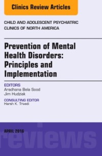 Cover Prevention of Mental Health Disorders: Principles and Implementation, An Issue of Child and Adolescent Psychiatric Clinics of North America, E-Book