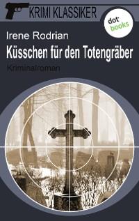 Cover Krimi-Klassiker - Band 5: Küsschen für den Totengräber
