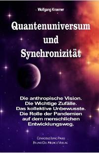Cover Quantenuniversum und Synchronizität. Die anthropische Vision. Die Wichtige Zufälle. Das kollektive Unbewusste. Die Rolle der Pandemien auf dem menschlichen Entwicklungsweg.