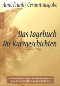 Cover Anne Frank Gesamtausgabe: Das Tagebuch | Die Kurzgeschichten