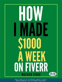 Cover How I Made $1000 A Week On Fiverr