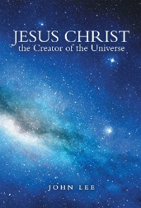 Cover Jesus Christ the Creator of the Universe