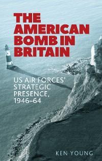 Cover The American bomb in Britain