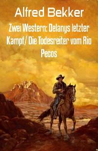 Cover Zwei Western: Delanys letzter Kampf/ Die Todesreiter vom Rio Pecos