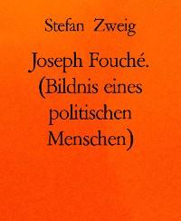 Cover Joseph Fouché. (Bildnis eines politischen Menschen)