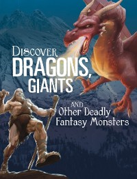Cover Discover Dragons, Giants, and Other Deadly Fantasy Monsters