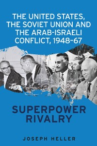 Cover The United States, the Soviet Union and the Arab-Israeli conflict, 1948–67
