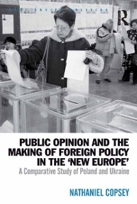 Cover Public Opinion and the Making of Foreign Policy in the 'New Europe'